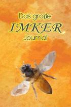 Das gro�e Imker Journal: Journal f�r Imker * Das Imker-Tagebuch zum Selberschreiben