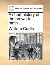A Short History of the Brown-Tail Moth ...