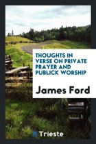 Thoughts in Verse on Private Prayer and Publick Worship