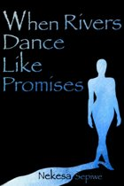 When Rivers Dance Like Promises