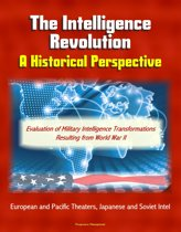 The Intelligence Revolution: A Historical Perspective - Evaluation of Military Intelligence Transformations Resulting from World War II, European and Pacific Theaters, Japanese and Soviet Intel