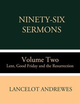 Ninety-Six Sermons: Volume Two: Lent, Good Friday and the Resurrection