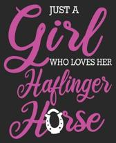 Just A Girl Who Loves Her Haflinger Horse