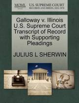 Galloway V. Illinois U.S. Supreme Court Transcript of Record with Supporting Pleadings