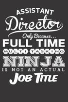 Assistant Director Only Because... Full Time Multitasking Ninja Is Not an Actual Job Title