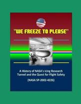 We Freeze to Please - A History of NASA's Icing Research Tunnel and the Quest for Flight Safety (NASA SP-2002-4226)