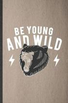 Be Young and Wild: Funny Blank Lined Notebook/ Journal For Wild Polar Bear Lover, Save The Earth Nature, Inspirational Saying Unique Spec