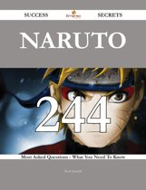 Naruto 244 Success Secrets - 244 Most Asked Questions On Naruto - What You Need To Know