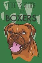 Life Is Better With Boxers: Cute Boxer Dog Lover Journal / Notebook / Diary Perfect for Birthday Card Present or Christmas Gift Support Mans Best