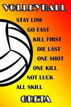 Volleyball Stay Low Go Fast Kill First Die Last One Shot One Kill Not Luck All Skill Greta