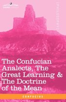 The Confucian Analects, the Great Learning & the Doctrine of the Mean