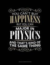 You Can't Buy Happiness But You Can Major in Physics and That's Kind of the Same Thing