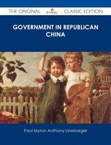 Government in Republican China - The Original Classic Edition