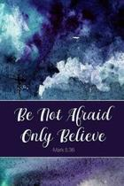 Be Not Afraid Only Believe Mark 5