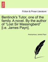 Bentinck's Tutor, One of the Family. a Novel. by the Author of Lost Sir Massingberd [I.E. James Payn].