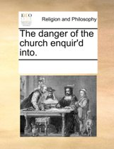 The Danger of the Church Enquir'd Into