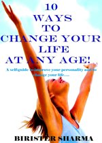 10 Ways To Change Your Life at Any Age! A self-guide to improve your personality and to change your life….