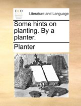 Some Hints on Planting. by a Planter.