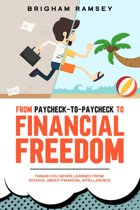 From Paycheck-to-Paycheck to Financial Freedom: Things You Never Learned From School About Financial Intelligence