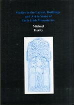 Studies in the Layout, Buildings and Art in Stone of Early Irish Monasteries