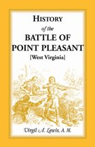 History of the Battle of Point Pleasant [West Virginia] Fought Between White Men & Indians at the Mouth of the Great Kanawha River (Now Point Pleasant