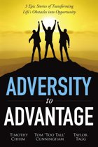 Adversity to Advantage: 3 Epic Stories of Transforming Life's Obstacles into Opportunity