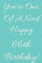 You're One Of A Kind Happy 66th Birthday: Funny 66th Birthday Gift Journal / Notebook / Diary Quote (6 x 9 - 110 Blank Lined Pages)