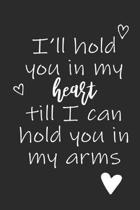 I'll Hold You In My Heart Till I Can Hold You In My Arms: College Lined Journal To Write In