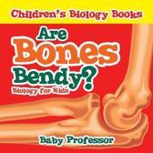Are Bones Bendy? Biology for Kids Children's Biology Books