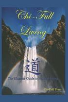 Chi-Full Living: The Ultimate Guide to Natural Living