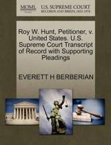 Roy W. Hunt, Petitioner, V. United States. U.S. Supreme Court Transcript of Record with Supporting Pleadings