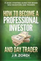 How to Become a Professional Investor and Day Trader