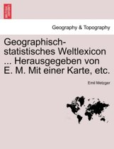 Geographisch-Statistisches Weltlexicon ... Herausgegeben Von E. M. Mit Einer Karte, Etc.