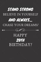 Stand Strong Believe In Yourself And Always Chase Your Dreams Happy 20th Birthday: 20th Birthday Gift / Journal / Notebook / Diary / Unique Greeting C