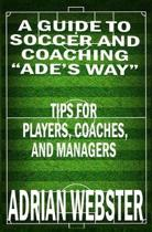 A Guide to Soccer and Coaching