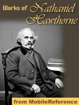 Works Of Nathaniel Hawthorne: (150+ Works) Incl: The Scarlet Letter, Twice Told Tales, The House Of The Seven Gables, The Blithedale Romance, Tanglewood Tales For Girls And Boys & More. (Mobi Collected Works)