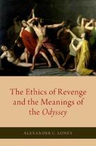 The Ethics of Revenge and the Meanings of the Odyssey