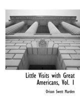 Little Visits with Great Americans, Vol. 1