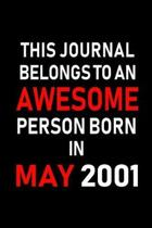 This Journal belongs to an Awesome Person Born in May 2001
