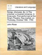 Songs, Choruses, &c. in the Prisoner