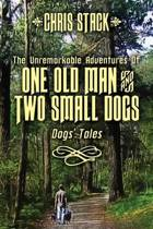 The Unremarkable Adventures of One Old Man and Two Small Dogs
