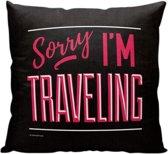 Sorry, I'm traveling.. - Sierkussen - 40 x 40 cm - Reis Quote - Reizen / Vakantie - Reisliefhebbers - Voor op de bank/bed