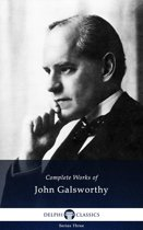 Complete Works of John Galsworthy (Delphi Classics)
