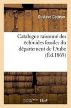 Catalogue Raisonn� Des �chinides Fossiles Du D�partement de l'Aube