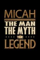 Micah The Man The Myth The Legend: Micah Journal 6x9 Notebook Personalized Gift For Male Called Micah The Man The Myth The Legend