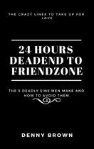 24 Hours Deadend to Friendzone