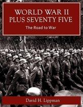 World War II Plus 75: The Road To War