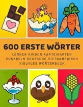 600 Erste W�rter Lernen Kinder Karteikarten Vokabeln Deutsche Vietnamesisch Visuales W�rterbuch: Leichter lernen spielerisch gro�es bilinguale Bildw�r