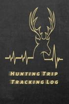 Hunting Trip Tracking Log: Hunts Notebook - Bow Hunters Journal to Write In - Log Book to Track Seasonal Hunting Trips