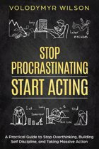 Stop Procrastinating: A Practical Guide to Hacking Laziness, Building Self Discipline and Overcoming Procrastination